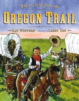 Voices from the Oregon Trail By Winters, Kay/ Day, Larry (ILT)